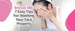 How to properly wash your face 7 easy tips