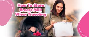 How to store breast milk when traveling